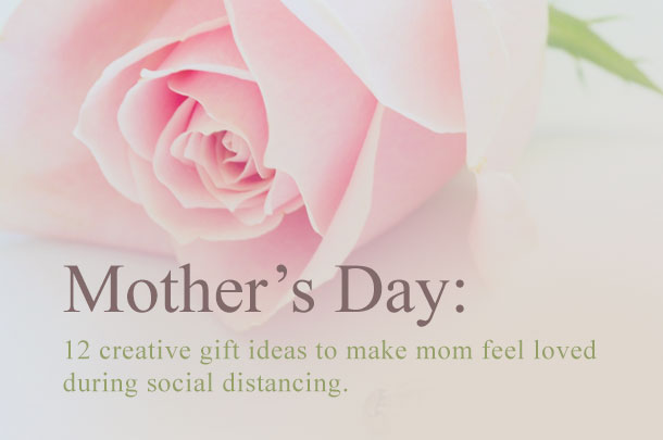 12 Creative Mother's Day Gift Ideas During Social Distancing